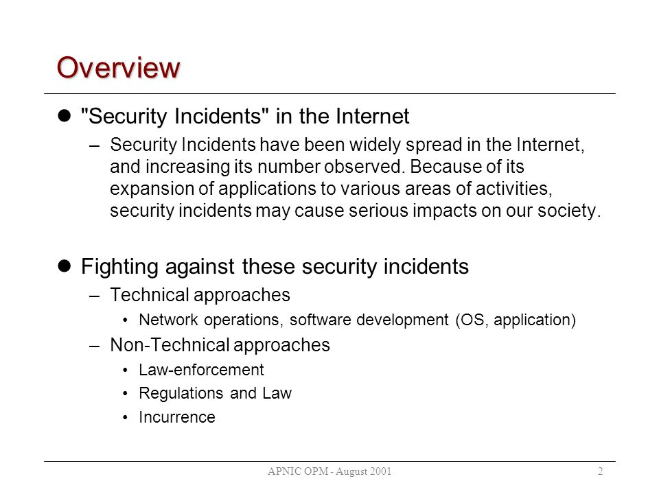 APNIC OPM - August 20012 Overview Security Incidents in the Internet –Security Incidents have been widely spread in the Internet, and increasing its number observed.