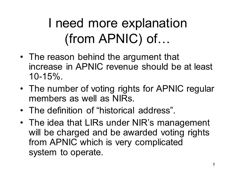 5 I need more explanation (from APNIC) of… The reason behind the argument that increase in APNIC revenue should be at least 10-15%.