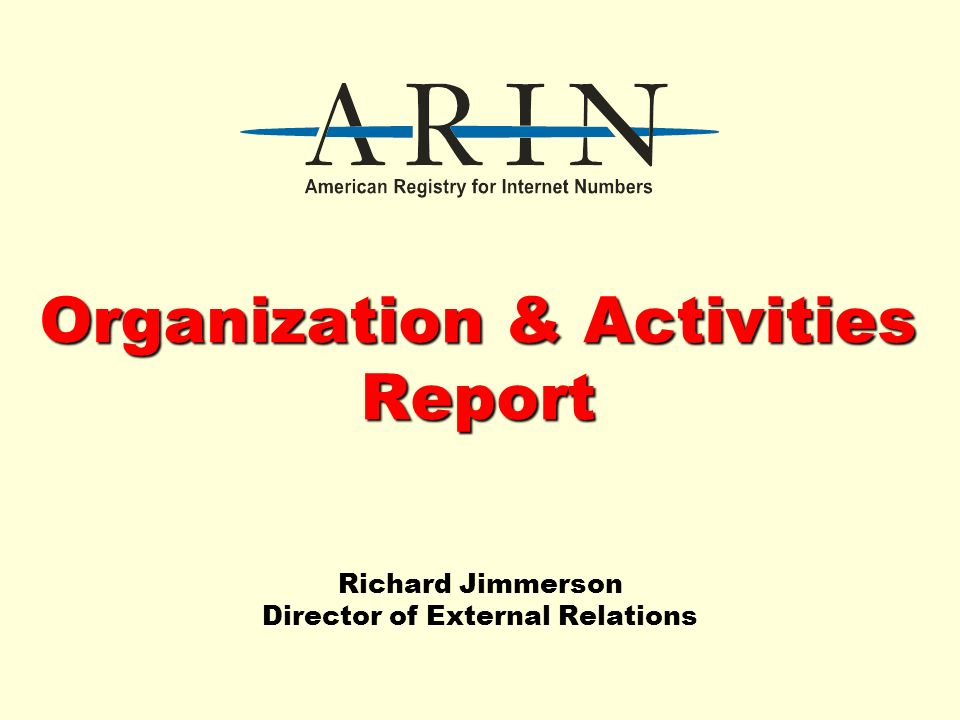 Organization & Activities Report Richard Jimmerson Director of External Relations