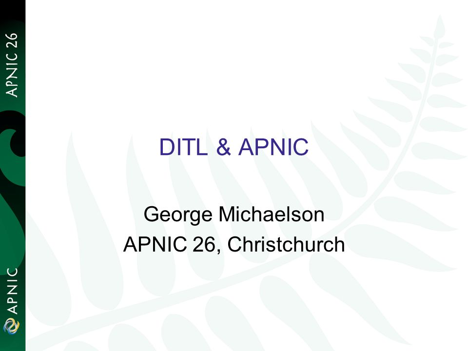 DITL & APNIC George Michaelson APNIC 26, Christchurch