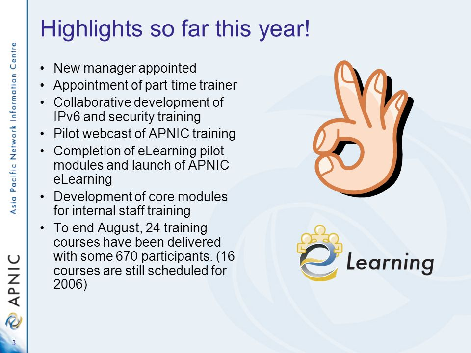 3 Highlights so far this year! New manager appointed Appointment of part time trainer Collaborative development of IPv6 and security training Pilot we