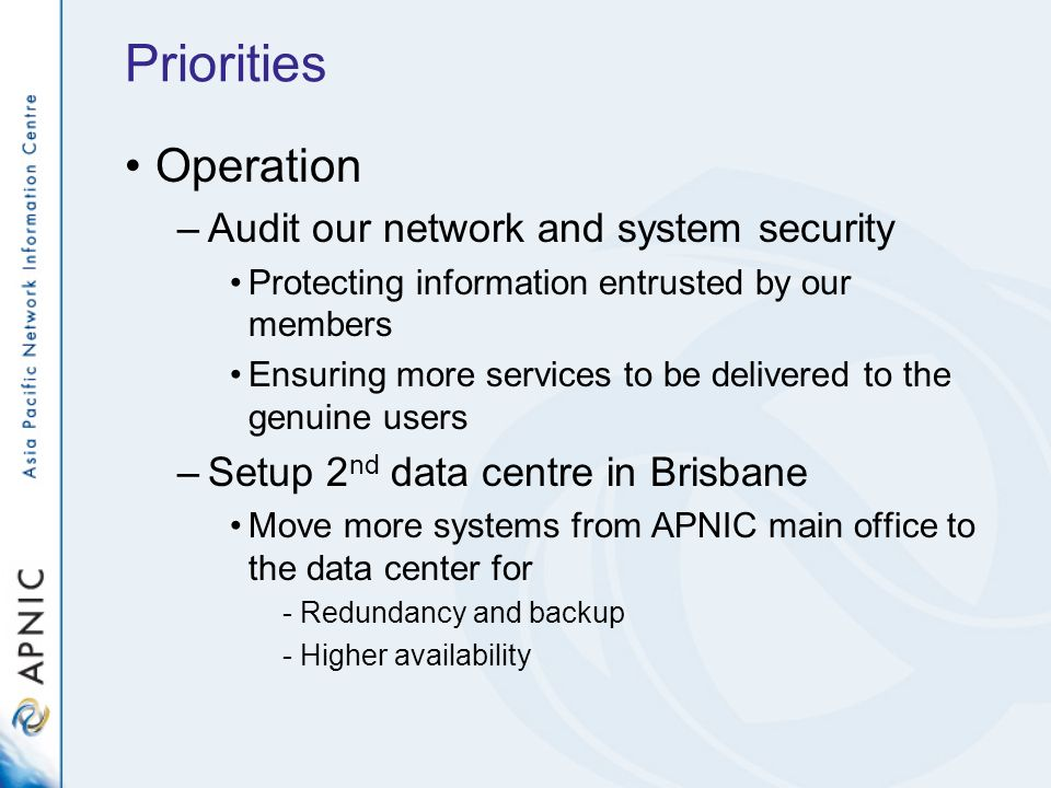 Priorities Operation –Audit our network and system security Protecting information entrusted by our members Ensuring more services to be delivered to