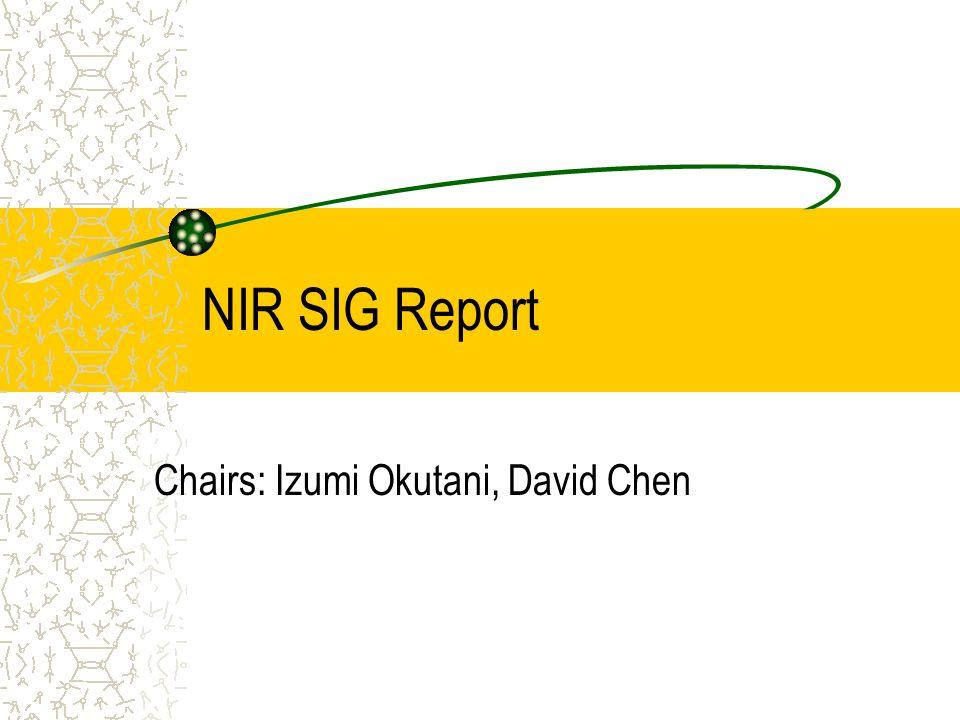 NIR SIG Report Chairs: Izumi Okutani, David Chen