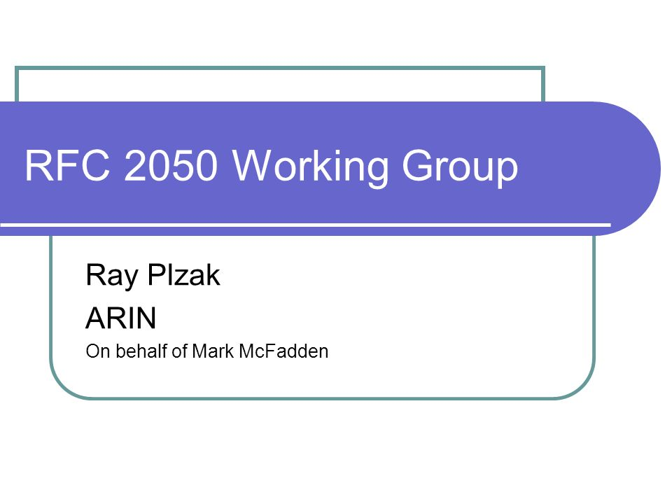 RFC 2050 Working Group Ray Plzak ARIN On behalf of Mark McFadden