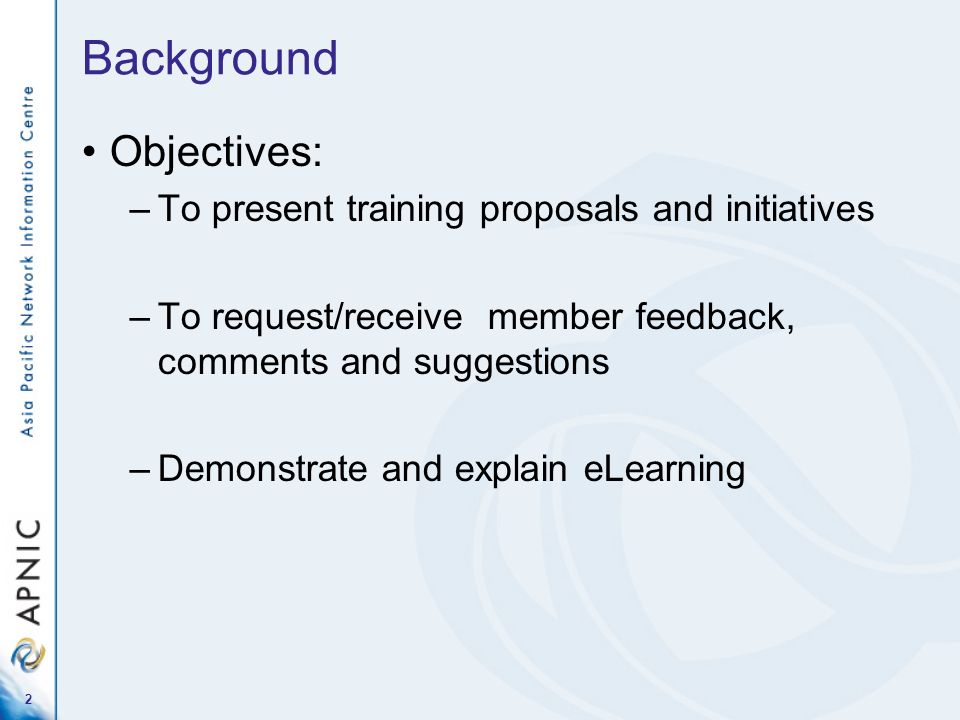2 Background Objectives: –To present training proposals and initiatives –To request/receive member feedback, comments and suggestions –Demonstrate and explain eLearning