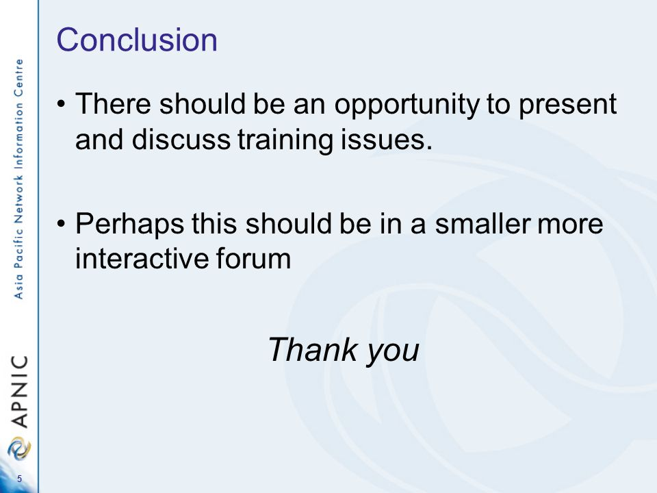 5 Conclusion There should be an opportunity to present and discuss training issues.