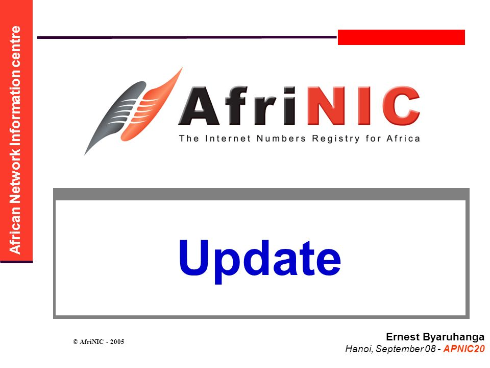 African Network Information centre AfriNIC-3 Where:Cairo – Egypt: When:11 to 15 December 2005 Collocated with AfrIPv6 event: IPv6 Training on the 12th IPv6 Meeting on the 13th We expect to have you all there We expect to have you all there Registration will be announced soon