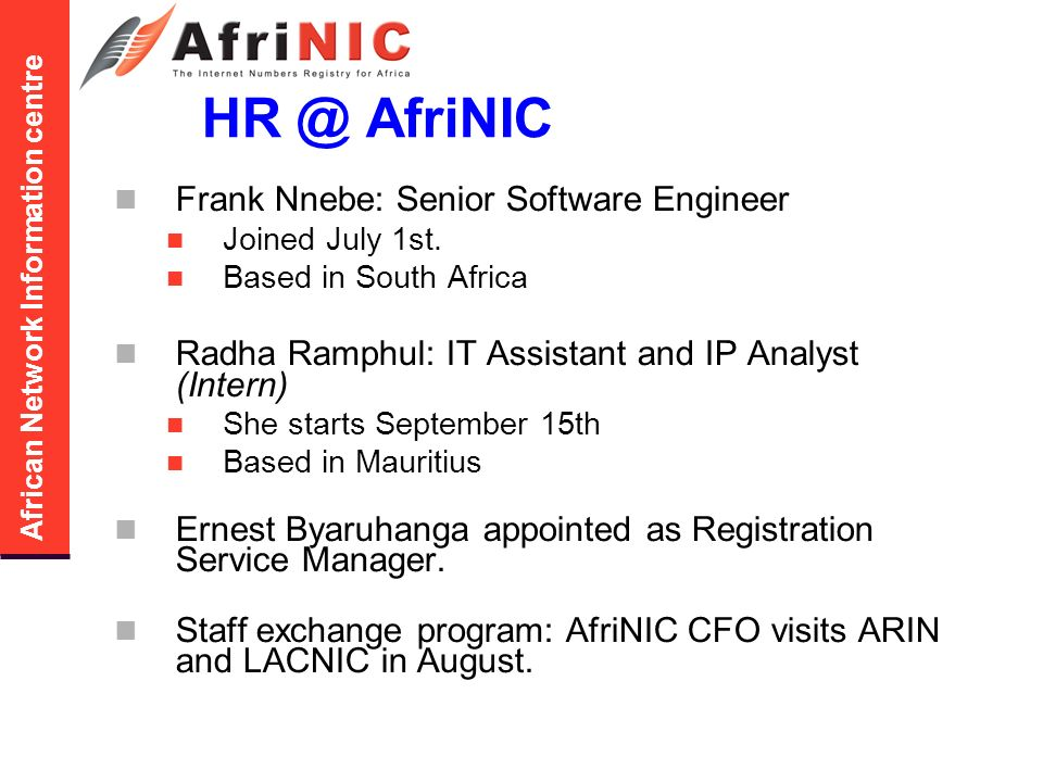 African Network Information centre HR @ AfriNIC Frank Nnebe: Senior Software Engineer Joined July 1st.