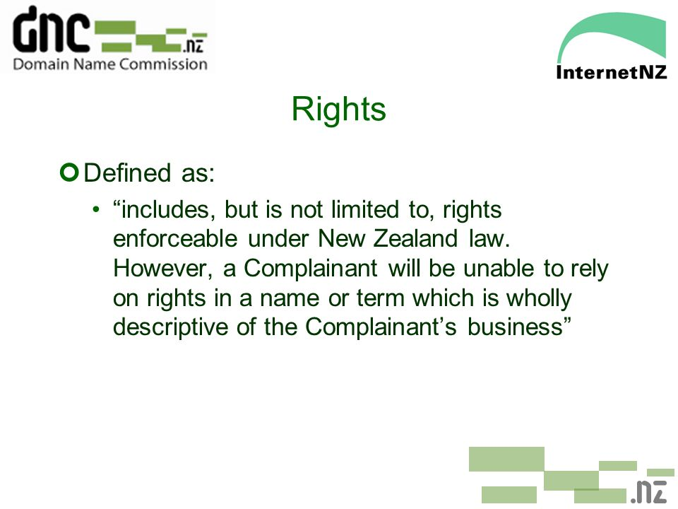 Rights ¢Defined as: includes, but is not limited to, rights enforceable under New Zealand law. However, a Complainant will be unable to rely on rights