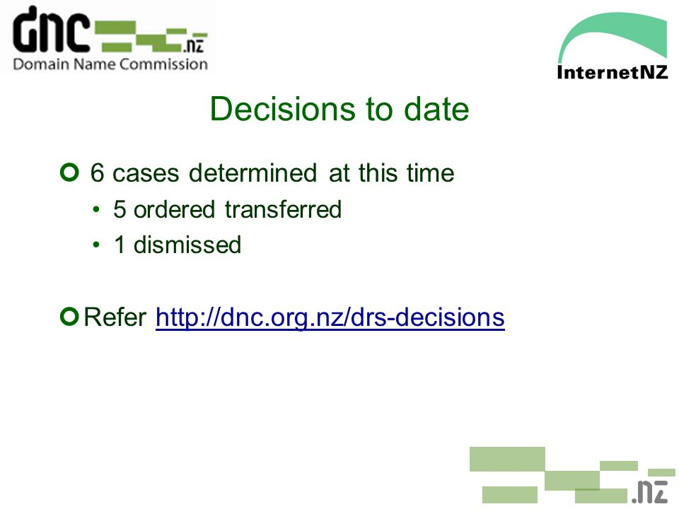 Decisions to date ¢ 6 cases determined at this time 5 ordered transferred 1 dismissed ¢Refer http://dnc.org.nz/drs-decisionshttp://dnc.org.nz/drs-deci