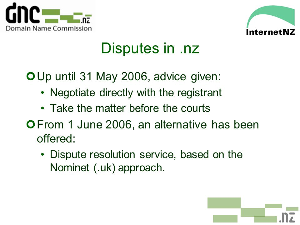 Disputes in.nz ¢Up until 31 May 2006, advice given: Negotiate directly with the registrant Take the matter before the courts ¢From 1 June 2006, an alt