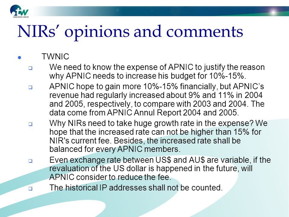 NIRs opinions and comments TWNIC We need to know the expense of APNIC to justify the reason why APNIC needs to increase his budget for 10%-15%.