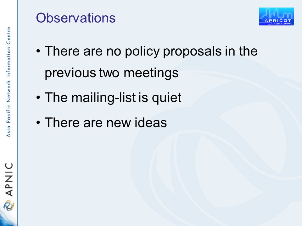 Observations There are no policy proposals in the previous two meetings The mailing-list is quiet There are new ideas