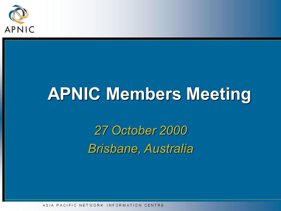 A S I A P A C I F I C N E T W O R K I N F O R M A T I O N C E N T R E APNIC Members Meeting 27 October 2000 Brisbane, Australia