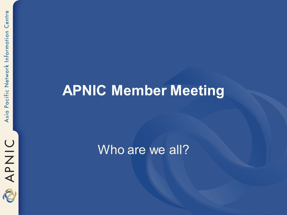 APNIC Member Meeting Who are we all