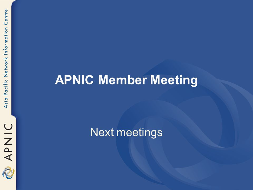 APNIC Member Meeting Next meetings