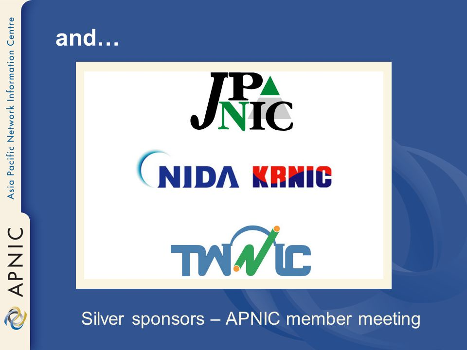 and… Silver sponsors – APNIC member meeting