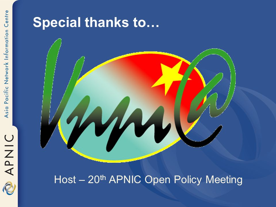 Special thanks to… Host – 20 th APNIC Open Policy Meeting