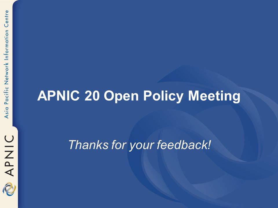 APNIC 20 Open Policy Meeting Thanks for your feedback!