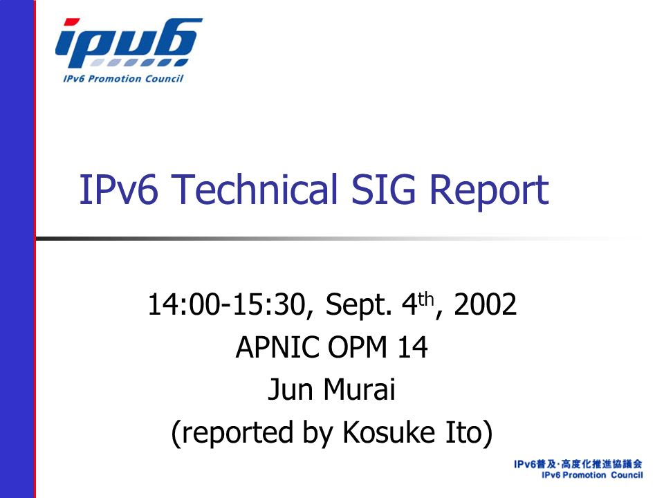 IPv6 Technical SIG Report 14:00-15:30, Sept.