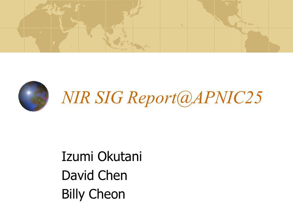 NIR SIG Report@APNIC25 Izumi Okutani David Chen Billy Cheon