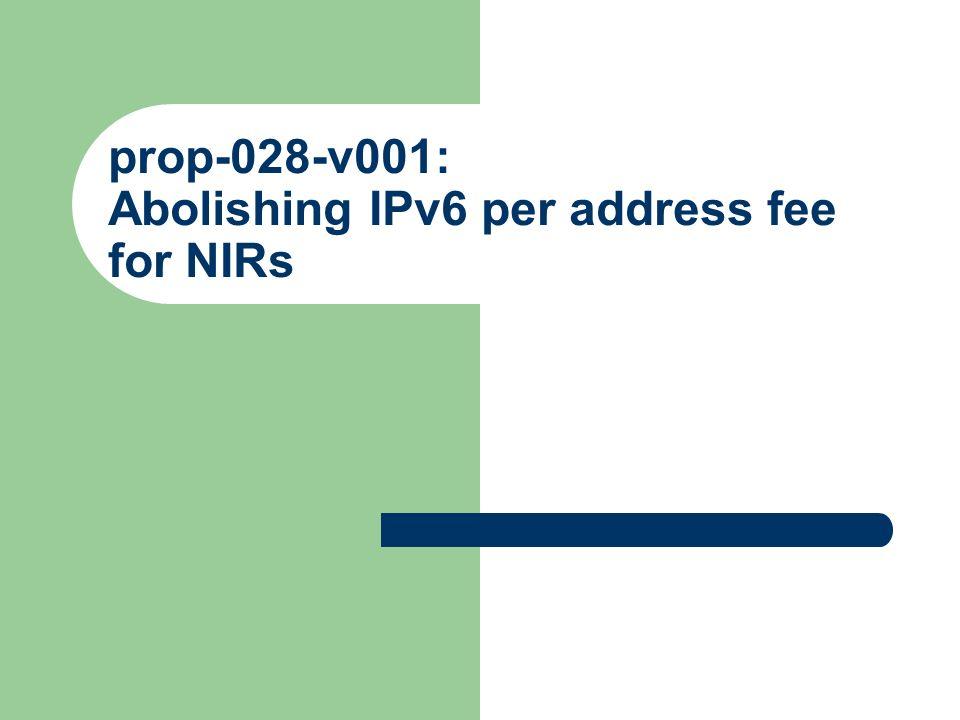 prop-028-v001: Abolishing IPv6 per address fee for NIRs