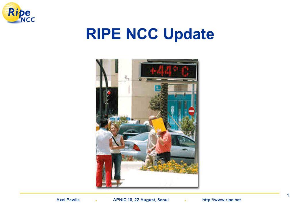 Axel Pawlik. APNIC 16, 22 August, Seoul. http://www.ripe.net 1 RIPE NCC Update