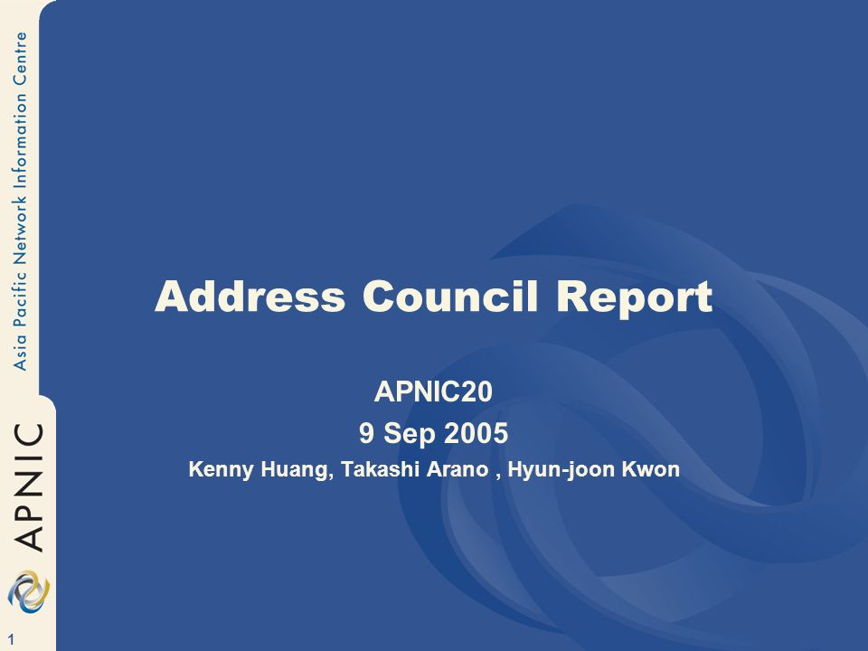 1 Address Council Report APNIC20 9 Sep 2005 Kenny Huang, Takashi Arano, Hyun-joon Kwon