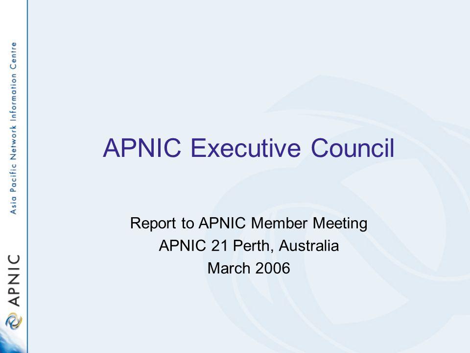 APNIC Executive Council Report to APNIC Member Meeting APNIC 21 Perth, Australia March 2006