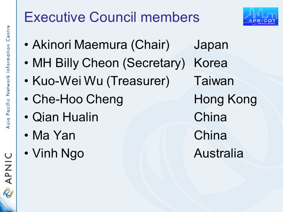 Executive Council members Akinori Maemura (Chair)Japan MH Billy Cheon (Secretary)Korea Kuo-Wei Wu (Treasurer)Taiwan Che-Hoo ChengHong Kong Qian Hualin