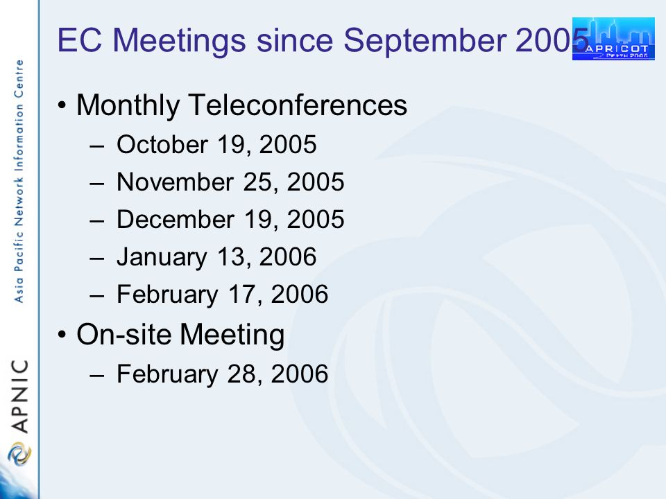 EC Meetings since September 2005 Monthly Teleconferences – October 19, 2005 – November 25, 2005 – December 19, 2005 – January 13, 2006 – February 17, 2006 On-site Meeting – February 28, 2006
