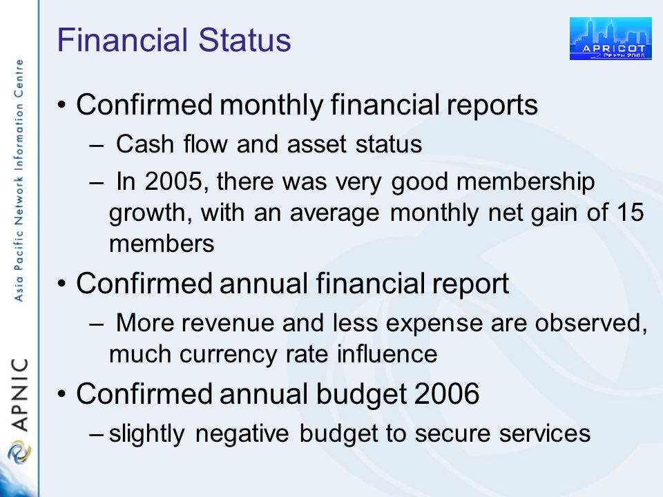 Financial Status Confirmed monthly financial reports – Cash flow and asset status – In 2005, there was very good membership growth, with an average mo