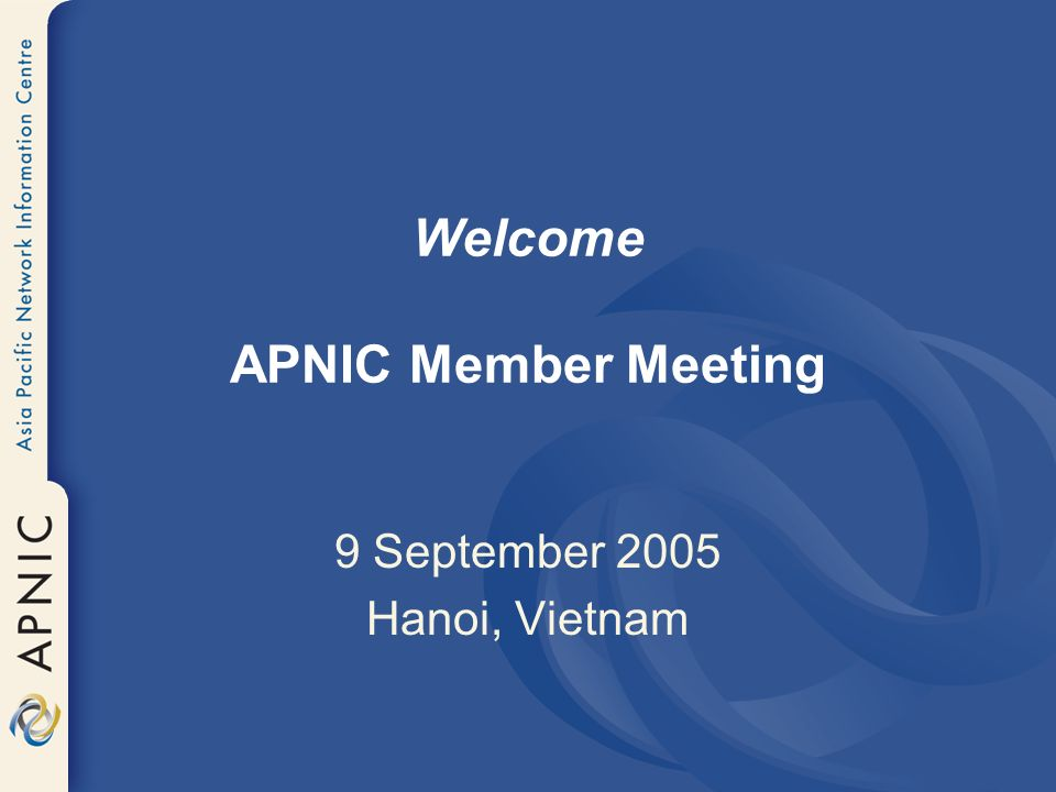 Welcome APNIC Member Meeting 9 September 2005 Hanoi, Vietnam