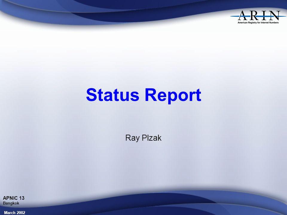 APNIC 13 Bangkok Status Report Ray Plzak