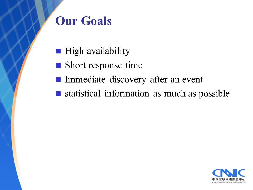 Our Goals High availability Short response time Immediate discovery after an event statistical information as much as possible