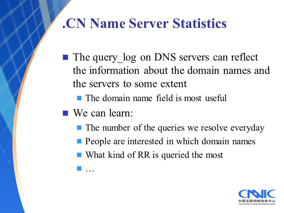 .CN Name Server Statistics The query_log on DNS servers can reflect the information about the domain names and the servers to some extent The domain n