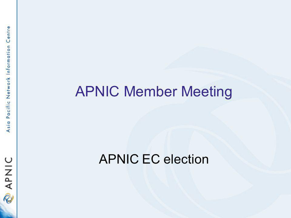 Three vacant seats on APNIC EC –Three positions are currently held by: Akinori Maemura Che-Hoo Cheng Vinh Ngo Two year term starting Mar 2006 Call for nomination ended 17 Feb 2006 Voting open to APNIC members only