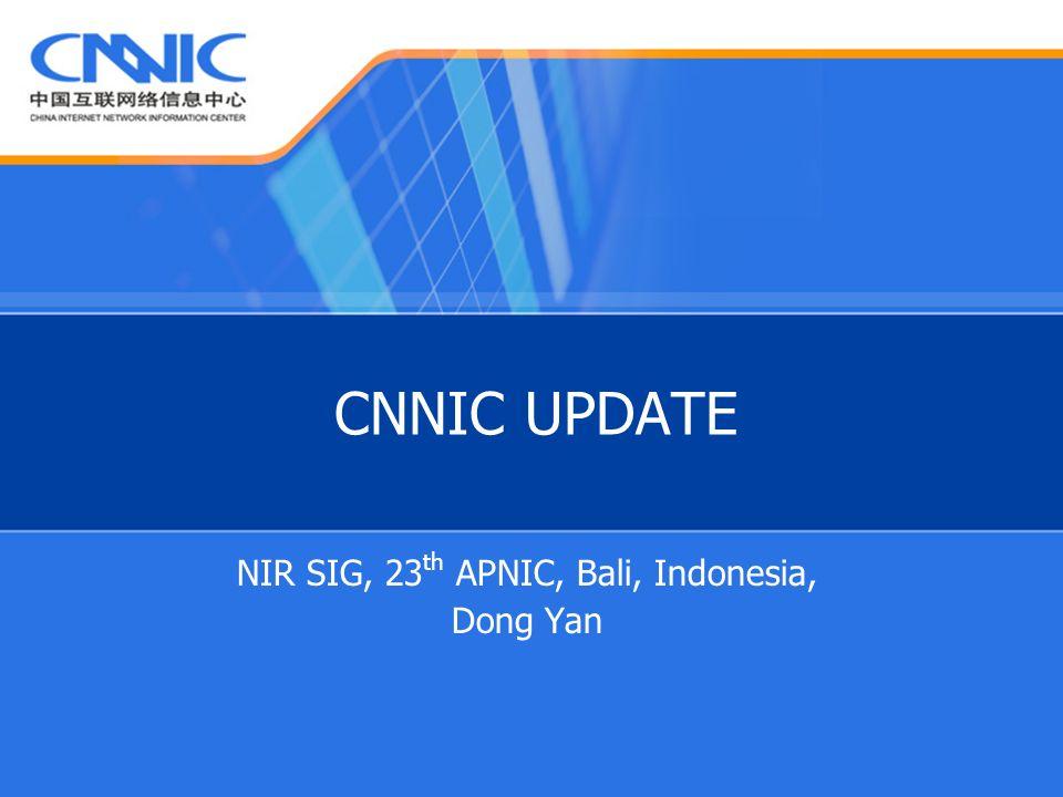 CNNIC UPDATE NIR SIG, 23 th APNIC, Bali, Indonesia, Dong Yan