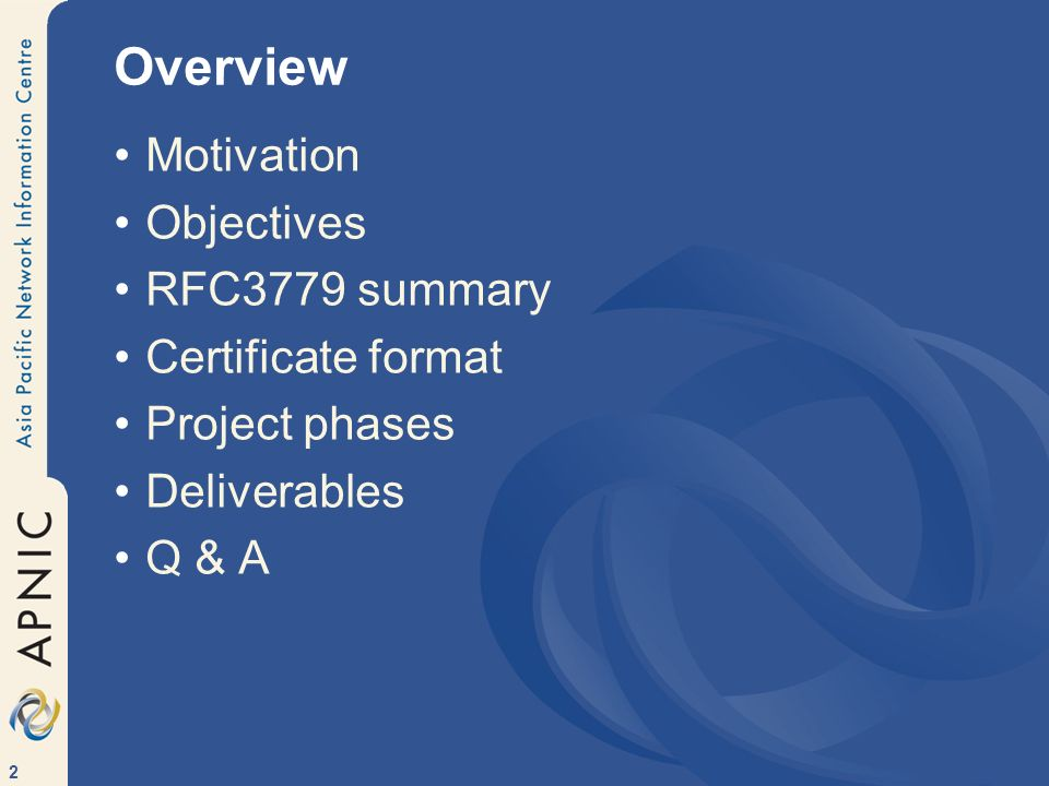 2 Overview Motivation Objectives RFC3779 summary Certificate format Project phases Deliverables Q & A