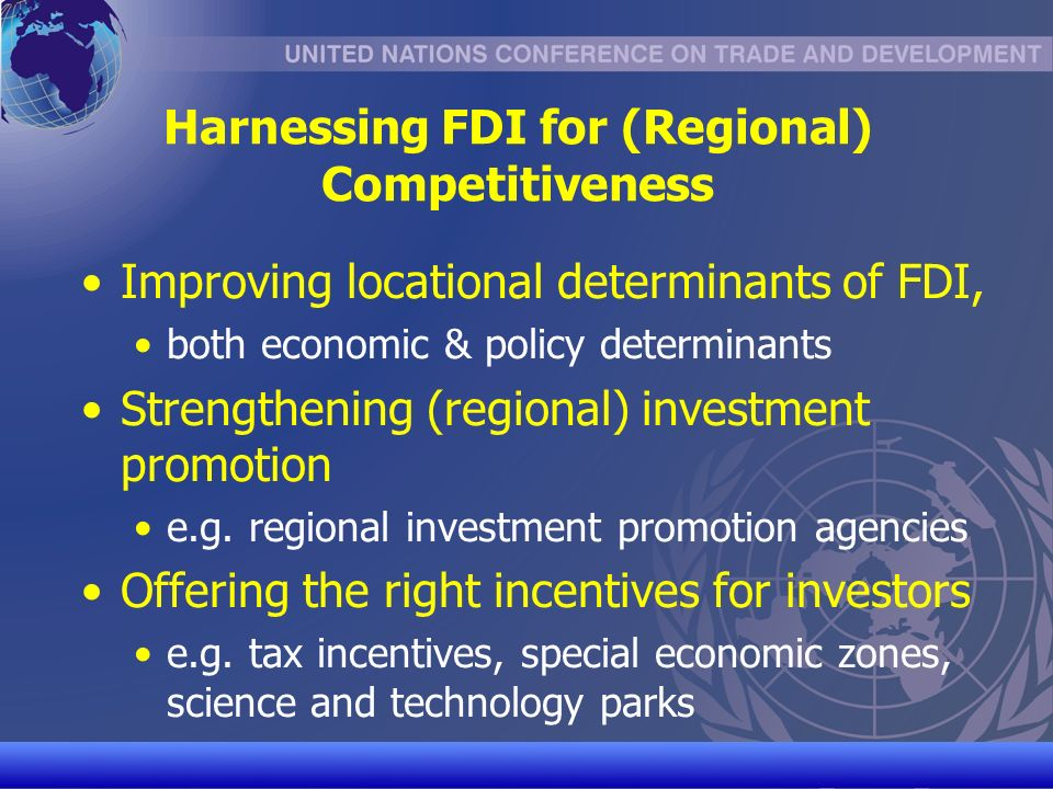 UNCTAD/CD-TFT 16 Harnessing FDI for (Regional) Competitiveness Improving locational determinants of FDI, both economic & policy determinants Strengthening (regional) investment promotion e.g.