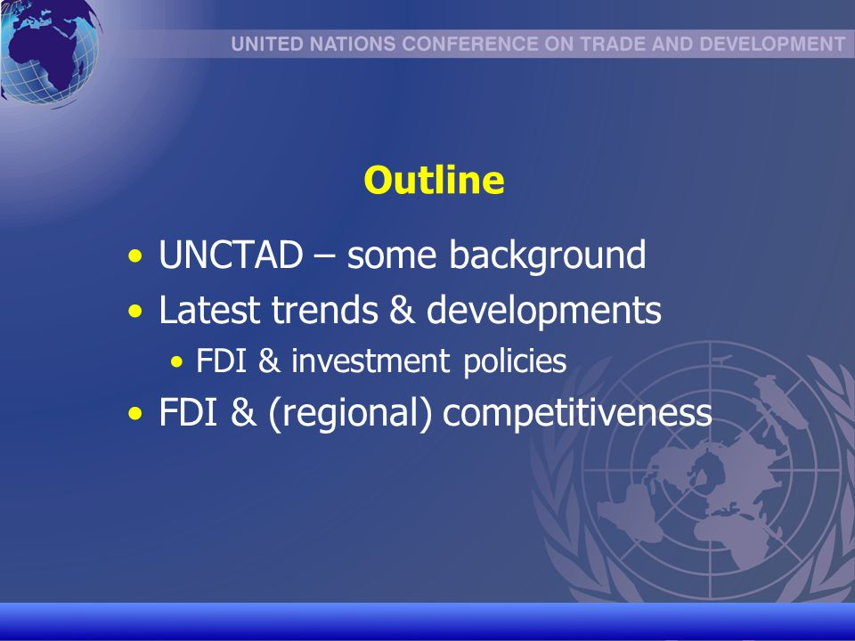 UNCTAD/CD-TFT 2 Outline UNCTAD – some background Latest trends & developments FDI & investment policies FDI & (regional) competitiveness