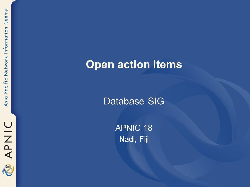 Open action items Database SIG APNIC 18 Nadi, Fiji