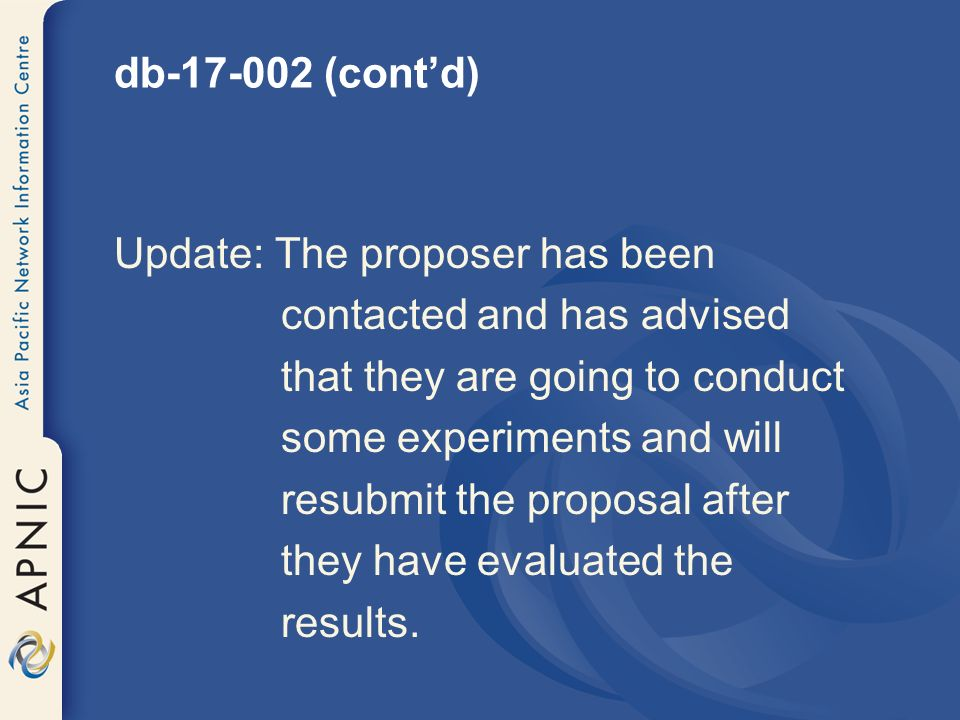 db (contd) Update: The proposer has been contacted and has advised that they are going to conduct some experiments and will resubmit the proposal after they have evaluated the results.