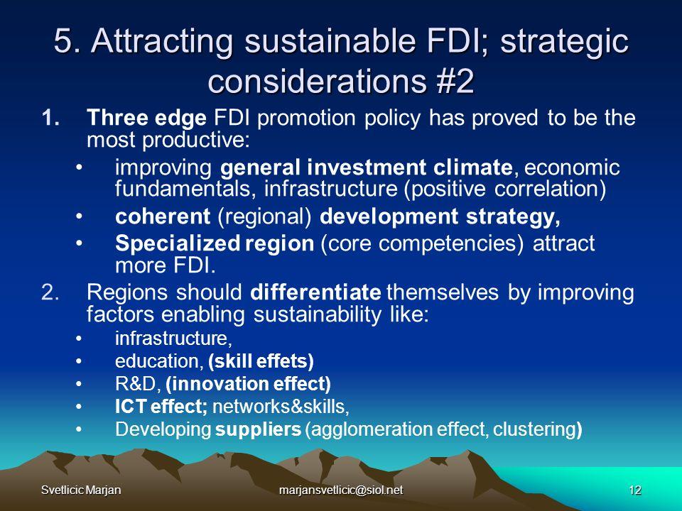 Svetlicic Marjanmarjansvetlicic@siol.net12 5. Attracting sustainable FDI; strategic considerations #2 1.Three edge FDI promotion policy has proved to