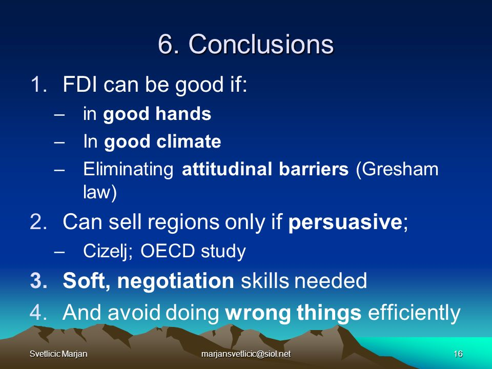 Svetlicic Marjanmarjansvetlicic@siol.net16 6. Conclusions 1.FDI can be good if: –in good hands –In good climate –Eliminating attitudinal barriers (Gre
