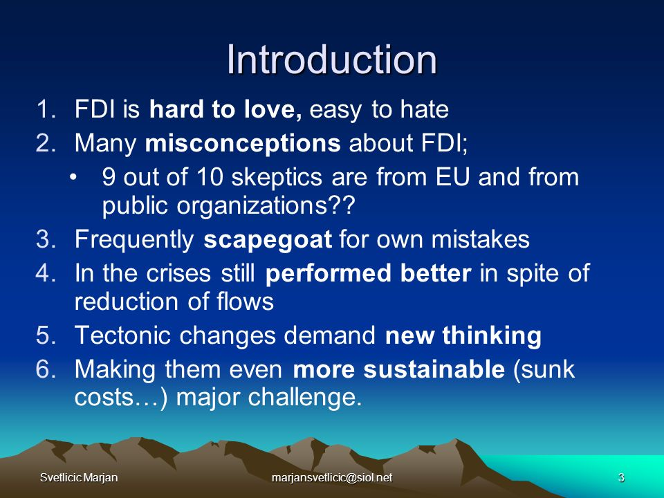 Svetlicic Marjanmarjansvetlicic@siol.net3 Introduction 1.FDI is hard to love, easy to hate 2.Many misconceptions about FDI; 9 out of 10 skeptics are from EU and from public organizations .