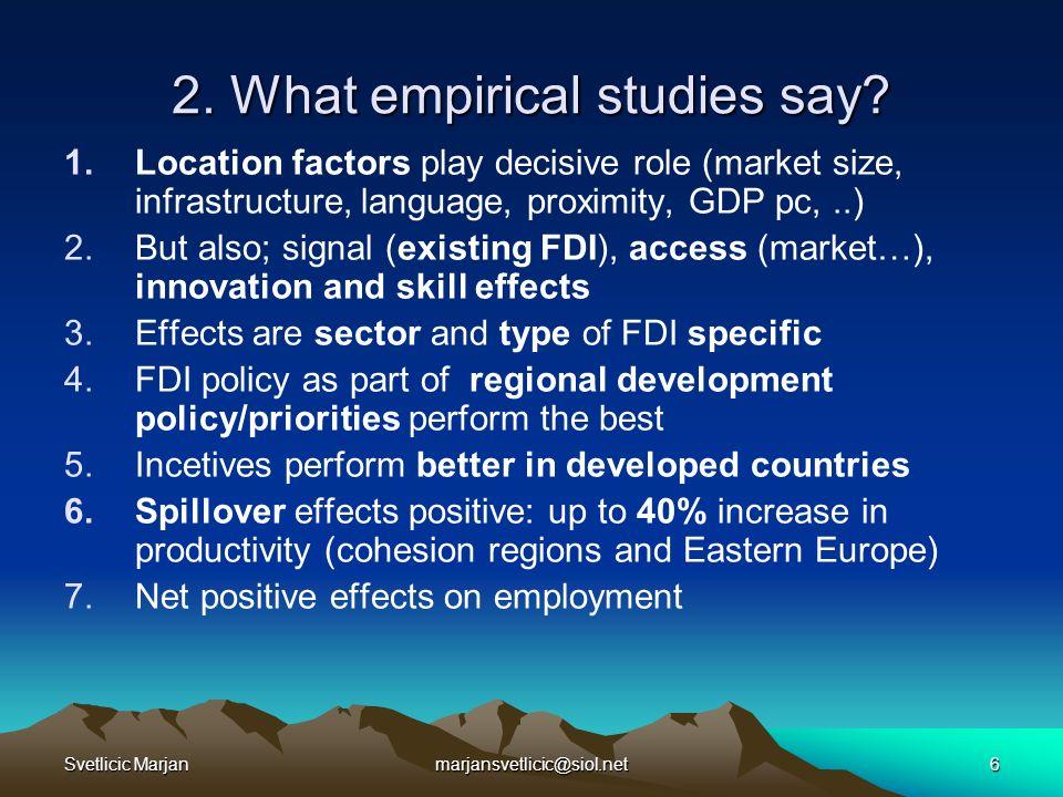 Svetlicic Marjanmarjansvetlicic@siol.net6 2. What empirical studies say? 1.Location factors play decisive role (market size, infrastructure, language,