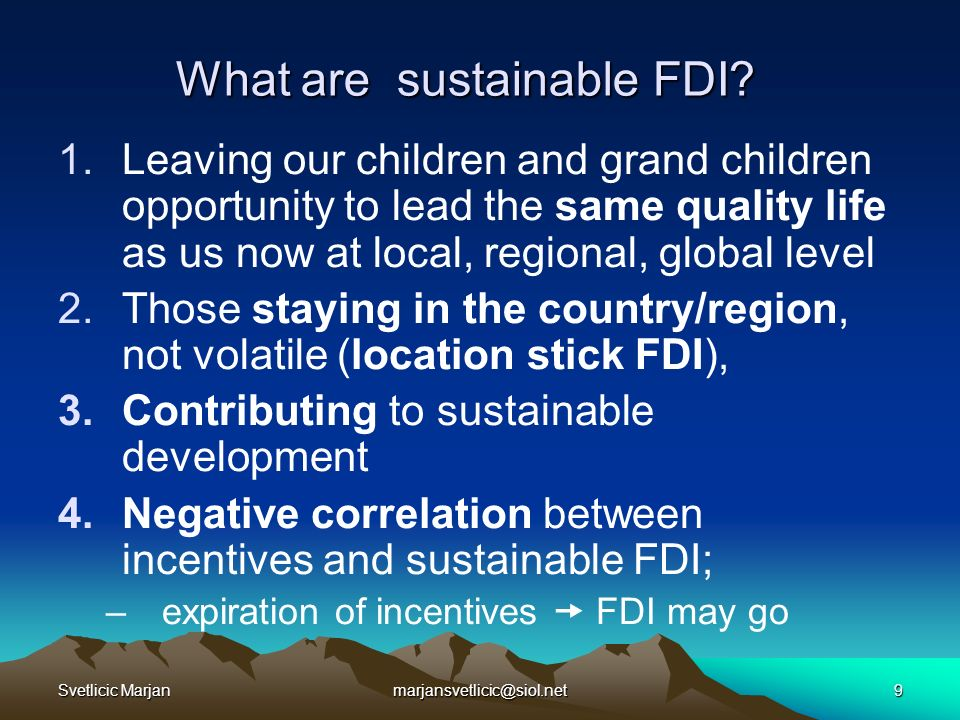 Svetlicic Marjanmarjansvetlicic@siol.net9 What are sustainable FDI? 1.Leaving our children and grand children opportunity to lead the same quality lif
