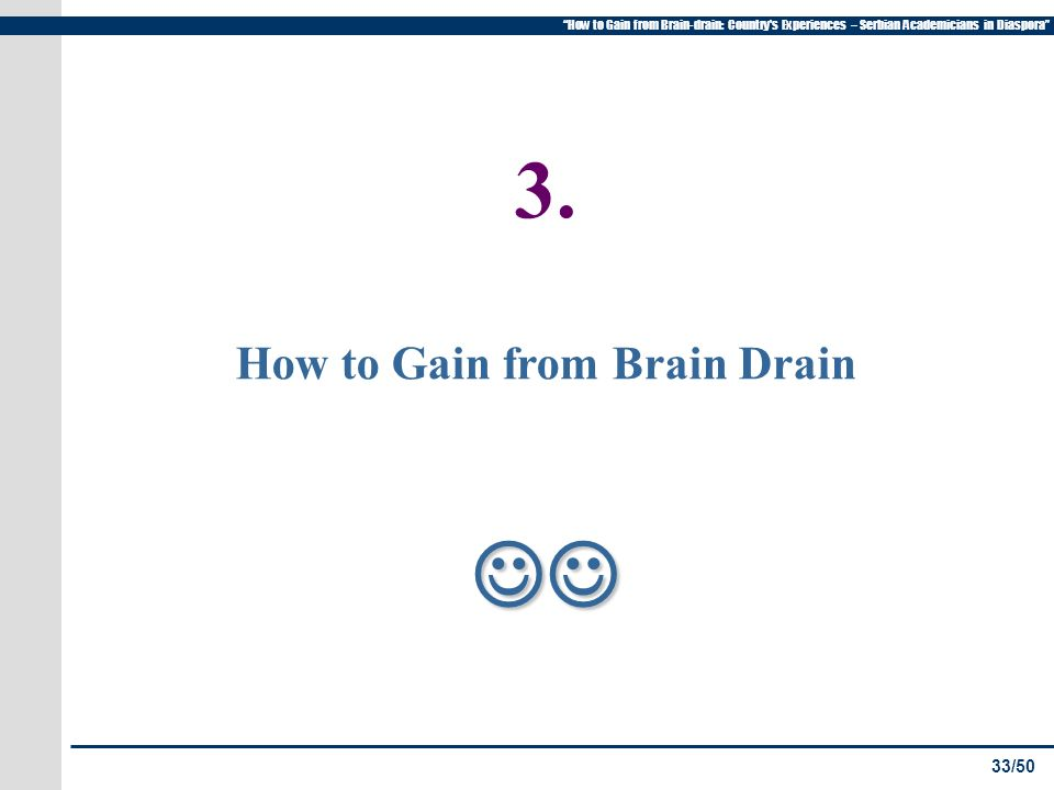33/50 How to Gain from Brain-drain: Country s Experiences – Serbian Academicians in Diaspora 3.