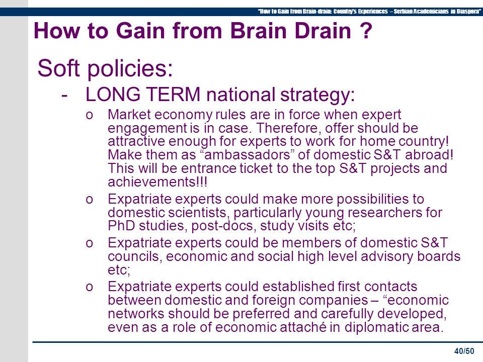 40/50 How to Gain from Brain-drain: Country s Experiences – Serbian Academicians in Diaspora How to Gain from Brain Drain .